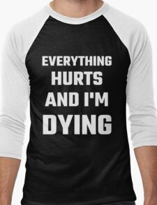 Everything Hurts And I'm Dying Men's Baseball ¾ T-Shirt