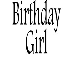 Birthday GIRL, Happy Birthday by TOM HILL - Designer