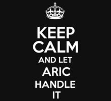 Keep calm and let Aric handle it! by RonaldSmith