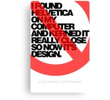 Helvetica Isn't Design. Canvas Print