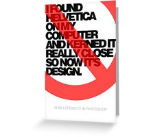 Helvetica Isn't Design. Greeting Card