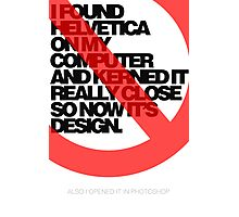Helvetica Isn't Design. Photographic Print