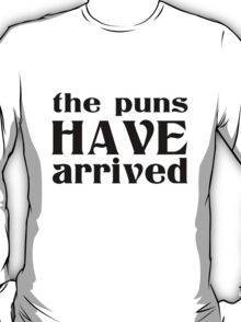 The puns have arrived geek funny nerd T-Shirt