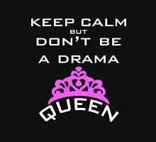 keep calm, but don't be a drama queen Unisex T-Shirt