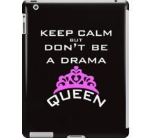keep calm, but don't be a drama queen iPad Case/Skin