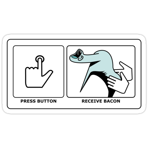 Press Button, Receive Bacon by Frank Pena