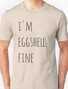 i'm eggshell fine Unisex T-Shirt