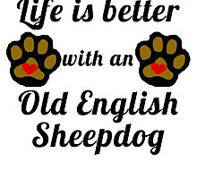 Life Is Better With An Old English Sheepdog by GiftIdea