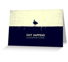 Shit happens Greeting Card