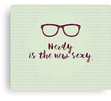 Nerdy - the new Sexy Canvas Print