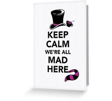 Keep Calm We're All Mad Here - Alice in Wonderland Mad Hatter Shirt Greeting Card