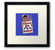 Where the F**k is Wallace? Framed Print