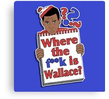 Where the F**k is Wallace? Canvas Print