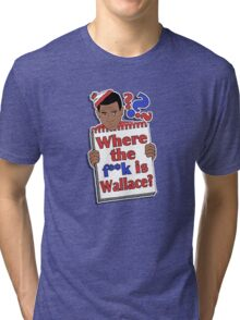 Where the F**k is Wallace? Tri-blend T-Shirt