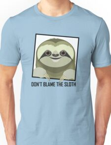 DON'T BLAME THE SLOTH Unisex T-Shirt
