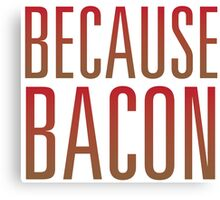 Because Bacon Canvas Print