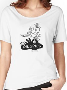 Kill Oil Spill Women's Relaxed Fit T-Shirt