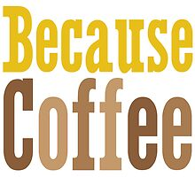 Because Coffee by oddmatter