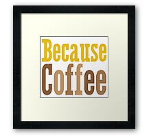Because Coffee Framed Print