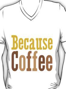 Because Coffee T-Shirt