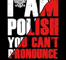 I Am A Polish You Can't Pronounce My Last Name by uniquecreatives