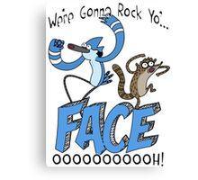 We're Gonna Rock Yo'... FACE! Ooooooh! Canvas Print