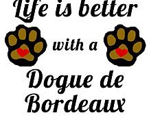 Life Is Better With A Dogue de Bordeaux by GiftIdea
