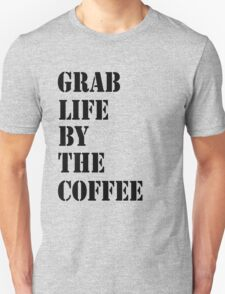 Grab Life By The Coffee v 3 T-Shirt