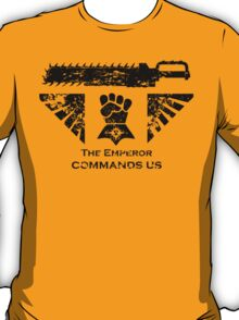 The Emperor commands us T-Shirt