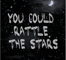You Could Rattle The Stars by believeluna