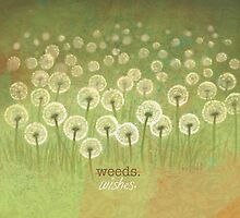 Weeds or Wishes by escapeadulthood