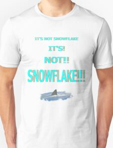 Its Not Snowflake!!! Unisex T-Shirt