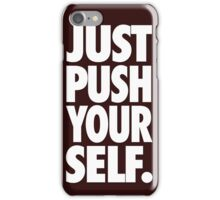 JUST PUSH YOURSELF. iPhone Case/Skin