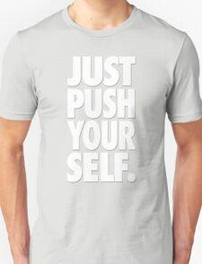 JUST PUSH YOURSELF. Unisex T-Shirt