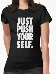 JUST PUSH YOURSELF. Womens Fitted T-Shirt