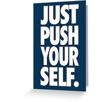 JUST PUSH YOURSELF. Greeting Card