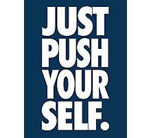 JUST PUSH YOURSELF. Photographic Print