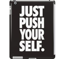 JUST PUSH YOURSELF. iPad Case/Skin