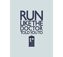 Run like the Doctor told you to - Doctor Who Photographic Print