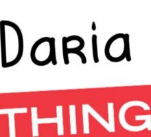 Its a Daria thing you wouldnt understand! Sticker