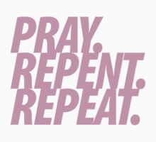 PRAY REPENT REPEAT PINK by NatanYah Ysrayl