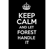 Keep calm and let Forest handle it! Photographic Print