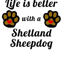 Life Is Better With A Shetland Sheepdog by GiftIdea