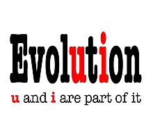 Evolution: u and i are part it  Photographic Print