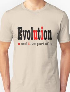 Evolution: u and i are part it  T-Shirt