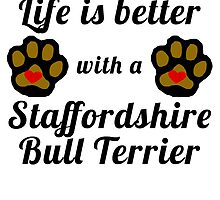 Life Is Better With A Staffordshire Bull Terrier by GiftIdea