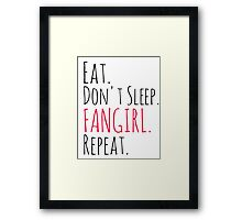EAT, DON'T SLEEP, FANGIRL, REPEAT Framed Print