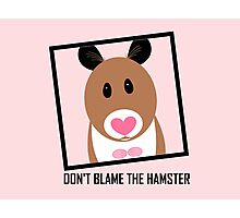 DON'T BLAME THE HAMSTER Photographic Print