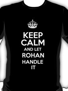 Keep calm and let Rohan handle it! T-Shirt