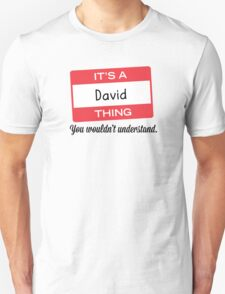 Its a David thing you wouldnt understand! T-Shirt